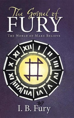 The Gospel of Fury: The World of Make Believe  -     By: I.B. Fury