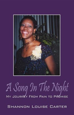 A Song in the Night: My Journey from Pain to Promise  -     By: Shannon Louise Carter