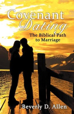 Covenant Dating: The Biblical Path to Marriage  -     By: Beverly D. Allen
