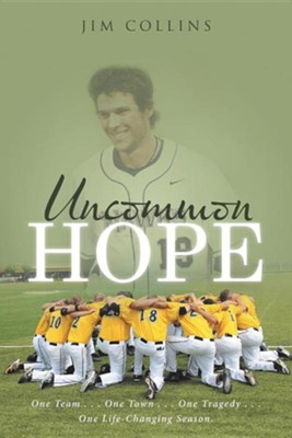 Uncommon Hope: One Team . . . One Town . . . One Tragedy . . . One Life-Changing Season.  -     By: Jim Collins