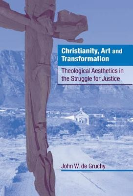 Christianity, Art and Transformation: Theological Aesthetics in the Struggle for Justice  -     By: John W. De Gruchy