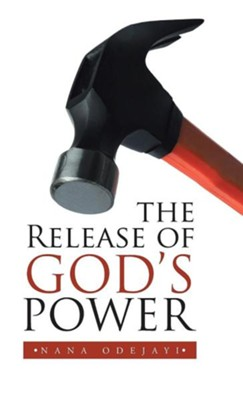 The Release of God's Power  -     By: Nana Odejayi