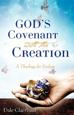 God's Covenant with the Creation  -     By: Dale Claerbaut