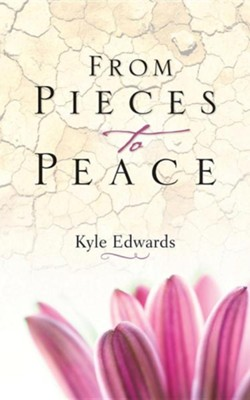 From Pieces to Peace  -     By: Kyle