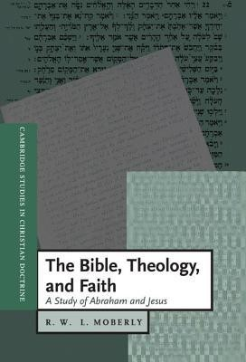 The Bible, Theology, and Faith: A Study of Abraham and Jesus  -     By: R.W.L. Moberly