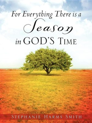 For Everything There Is a Season in God's Time  -     By: Stephanie Harms Smith