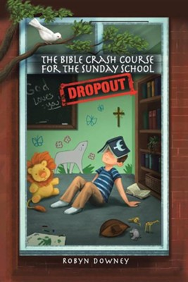 The Bible Crash Course for the Sunday School Dropout  -     By: Robyn Downey