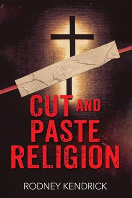 Cut and Paste Religion  -     By: Rodney Kendrick