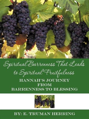 Spiritual Barrenness That Leads to Spiritual Fruitfulness: Hannah's Journey from Barrenness to Blessing  -     By: E. Truman Herring