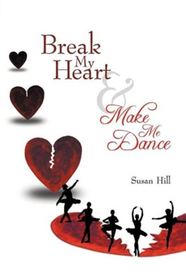 Break My Heart and Make Me Dance  -     By: Susan Hill