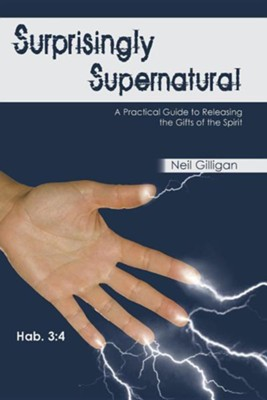 Surprisingly Supernatural: A Practical Guide to Releasing the Gifts of the Spirit  -     By: Neil Gilligan