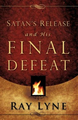Satan's Release and His Final Defeat  -     By: Ray Lyne
