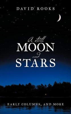 A Still Moon and Stars: Early Columns, and More  -     By: David Rooks