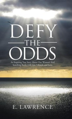 Defy the Odds: An Inspiring True Story about One Woman's Soul Searching Battle with Lies, Lifestyle and Love.  -     By: E. Lawrence