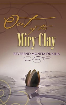 Out of the Miry Clay  -     By: Monita Dukhia
