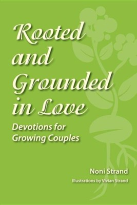 Rooted and Grounded in Love: Devotions for Growing Couples  -     By: Noni Strand