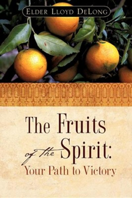 The Fruits of the Spirit: Your Path to Victory  -     By: Lloyd DeLong