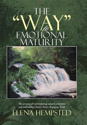 The Way to Emotional Maturity: The Process of Surrendering Natural Emotions and Embracing Christ's Heart-Changing Truth  -     By: Elena Hempsted