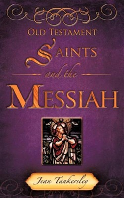 Old Testament Saints and the Messiah  -     By: Jean Tankersley