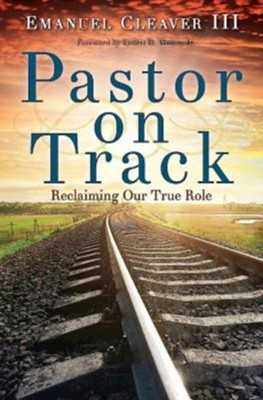 Pastor on Track: Avert Crisis and Claim Your True Role  -     By: Emanuel Cleaver III