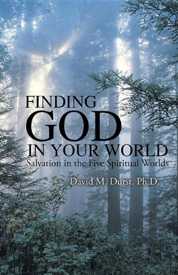 Finding God in Your World: Salvation in the Five Spiritual Worlds  -     By: David M. Durst