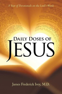 Daily Doses of Jesus: A Year of Devotionals on the Lord's Words  -     By: James Frederick Ivey