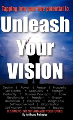 Unleash Your Vision  -     By: Anthony Reinglas