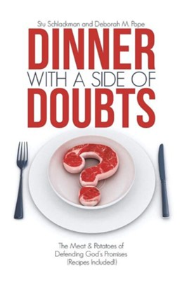 Dinner with a Side of Doubts: The Meat & Potatoes of Defending God's Promises (Recipes Included!)  -     By: Stu Schlackman, Deborah M. Pope