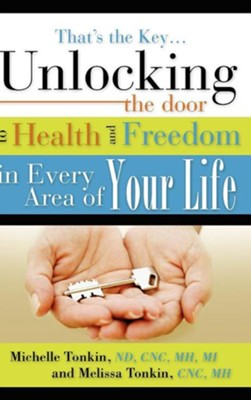 That's the Key.Unlocking the Door to Health and Freedom in Every Area of Your Life.  -     By: Michelle Tonkin, Melissa Tonkin