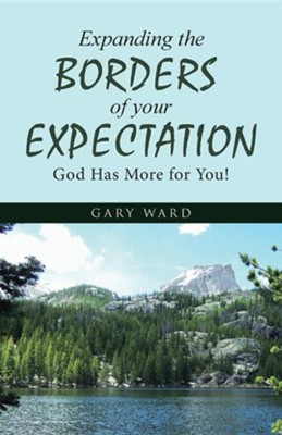 Expanding the Borders of Your Expectation: God Has More for You!  -     By: Gary Ward