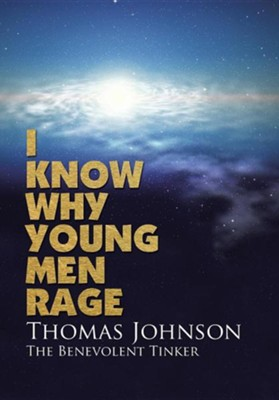 I Know Why Young Men Rage  -     By: Thomas Johnson