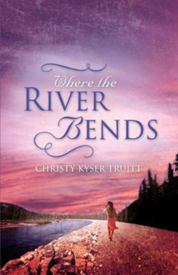 Where the River Bends  -     By: Christy Truitt