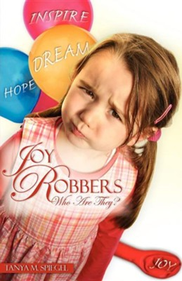 Joy Robbers Who Are They?  -     By: Tanya M. Spiegel