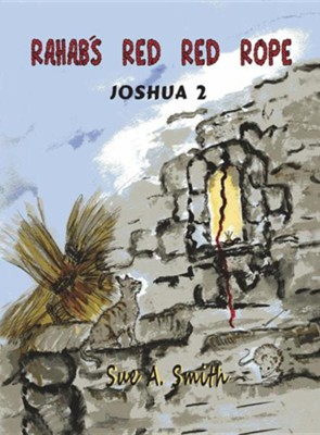 Rahab's Red Red Rope: Joshua 2  -     By: Sue A. Smith