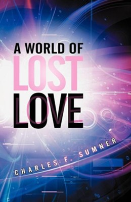 A World of Lost Love  -     By: Charles F. Sumner