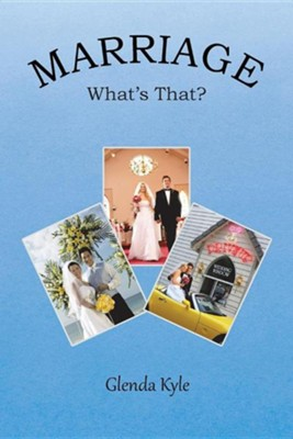 Marriage: What's That?  -     By: Glenda Kyle