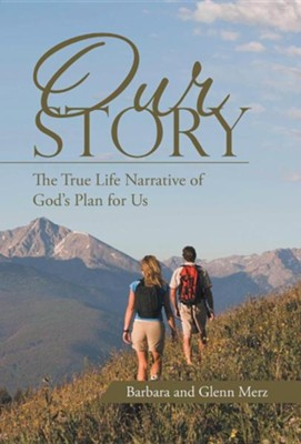 Our Story: The True Life Narrative of God's Plan for Us  -     By: Barbara Merz, Glenn Merz