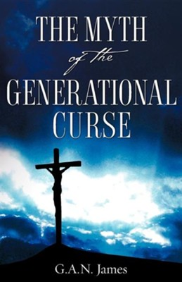 The Myth of the Generational Curse  -     By: G.A.N. James
