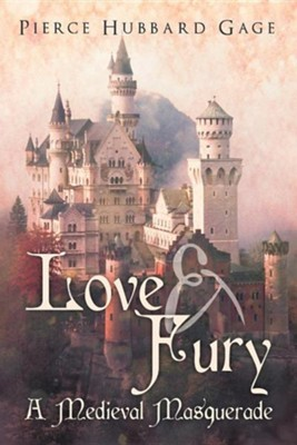 Love & Fury, a Medieval Masquerade  -     By: Pierce Hubbard Gage