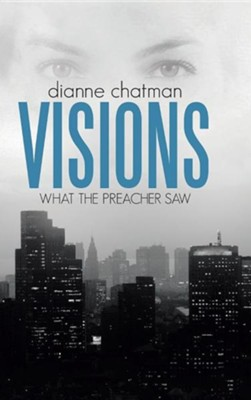 Visions: What the Preacher Saw  -     By: Dianne Chatman
