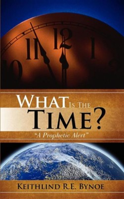 What Is the Time?  -     By: Keithlind R.E. Bynoe