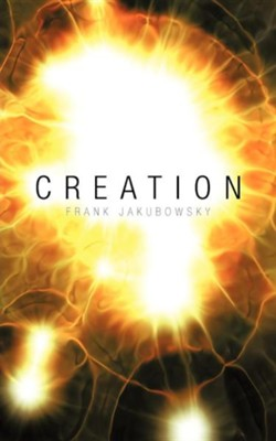 Creation  -     By: Frank Jakubowsky