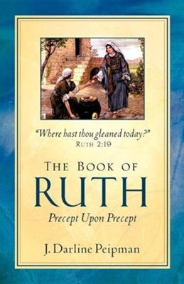 The Book of Ruth, Precept Upon Precept  -     By: J. Darline Peipman