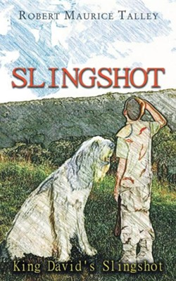 Slingshot: King David's Slingshot  -     By: Robert Maurice Talley
