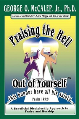 Praising the Hell Out of Yourself  -     By: George O. McCalep Jr.