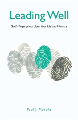Leading Well: God's Fingerprints Upon Your Life and Ministry  -     By: Paul J. Murphy