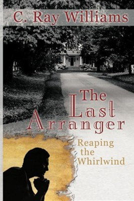 The Last Arranger: Reaping the Whirlwind  -     By: C. Ray Williams