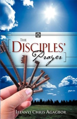 The Disciples' Prayer  -     By: Ifeanyi Chris Agagbor