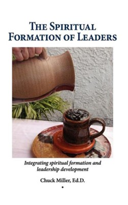 The Spiritual Formation of Leaders  -     By: Chuck Miller