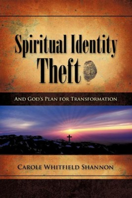Spiritual Identity Theft  -     By: Carole Whitfield Shannon